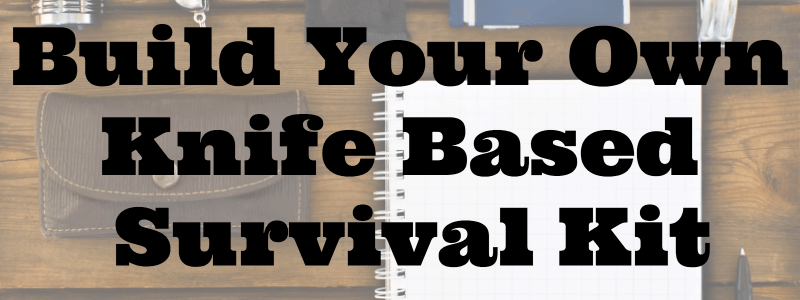 Build Your Own Knife Based Survival Kit