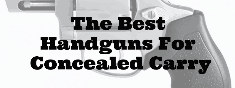 The Best Survival Handguns For Concealed Carry