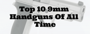 Top 10 9mm Handguns Of All Time