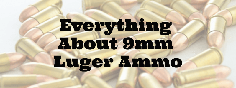 9mm Luger Ammo – History, Specifications, Variations And Popularity