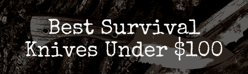 Best Survival Knives Under $100