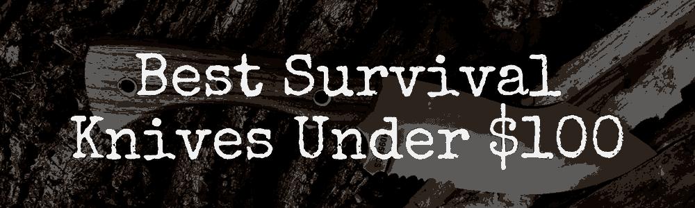 Best Survival Knives Under $100