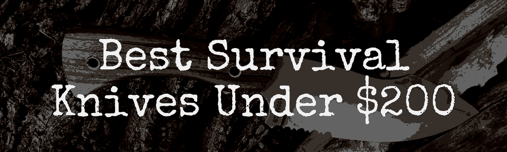 Best Survival Knives Under $200