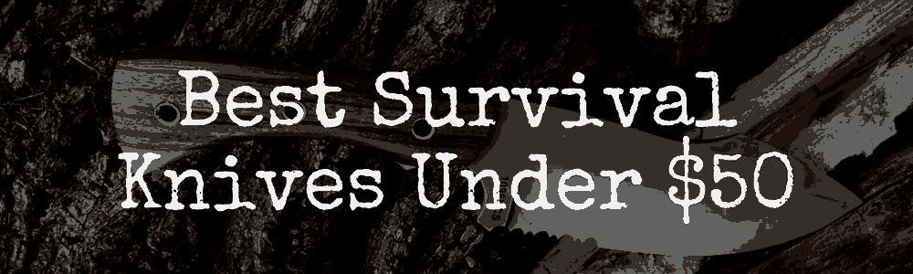 Best Survival Knives Under $50