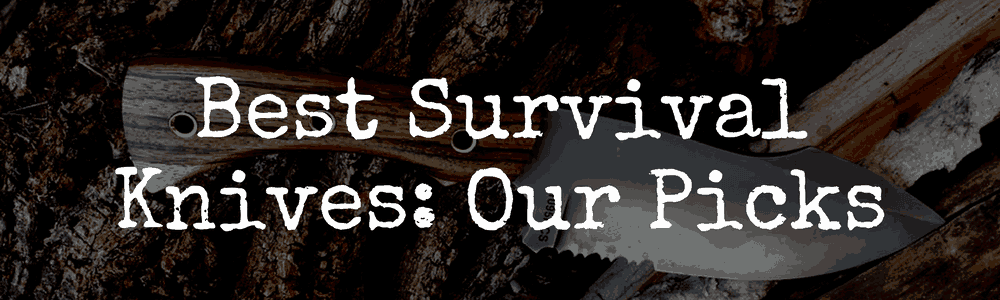Our Picks Best Survival Knives