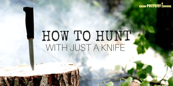 How to Hunt with Just a Knife