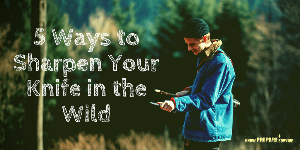 5 Ways to Sharpen Your Knife in the Wild