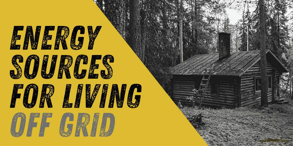 Energy Sources for Living Off Grid