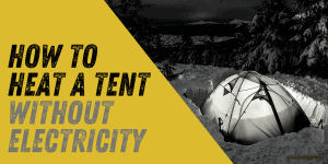 How to Heat a Tent without Electricity