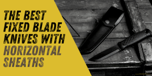 Best Fixed Blade Knives with Horizontal Sheaths for Scout Carry
