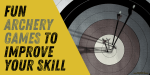 Fun Archery Games to Improve Your Skill